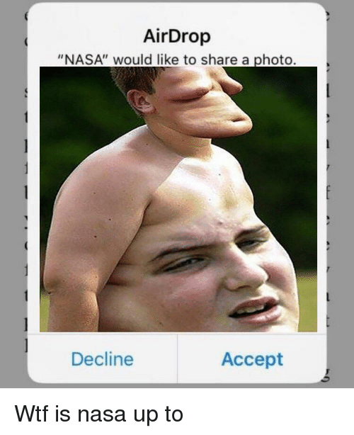 """Nasa, Reddit, and Wtf: AirDrop  """"NASA"""" would like to share a photo.  Decline  Accept"""