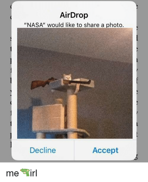 """Nasa, Irl, and Photo: AirDrop  """"NASA"""" would like to share a photo  Decline  Accept"""