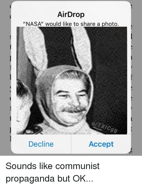 "Nasa, Propaganda, and Dank Memes: AirDrop  ""NASA"" would like to share a photo  Decline  Accept"