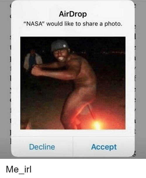 """Nasa, Irl, and Me IRL: AirDrop  """"NASA"""" would like to share a photo.  Decline  Accept Me_irl"""