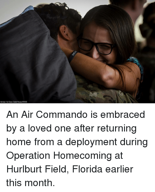 Memes, Florida, and Home: Airman 1st Class Caleb Pavao/DVIDS An Air Commando is embraced by a loved one after returning home from a deployment during Operation Homecoming at Hurlburt Field, Florida earlier this month.