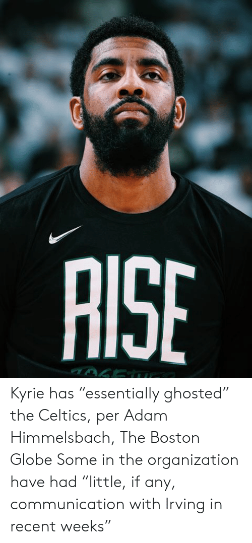 "Boston, Celtics, and Boston Globe: AISE Kyrie has ""essentially ghosted"" the Celtics, per Adam Himmelsbach, The Boston Globe  Some in the organization have had ""little, if any, communication with Irving in recent weeks"""