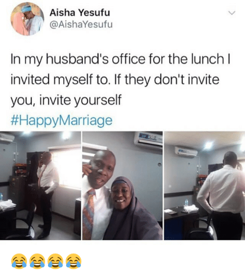 Memes, Office, and 🤖: Aisha Yesufu  @AishaYesufu  In my husband's office for the lunch l  invited myself to. If they don't invite  you, invite yourself  😂😂😂😂