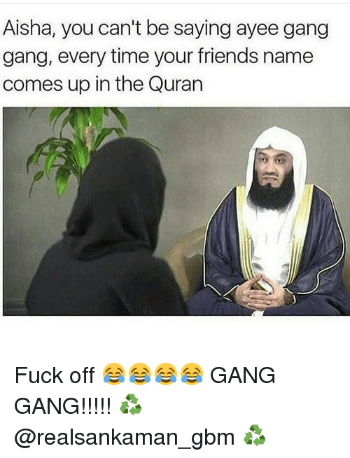 aisha you cant be saying ayee gang gang every time 6698858 aisha you can't be saying ayee gang gang every time your friends