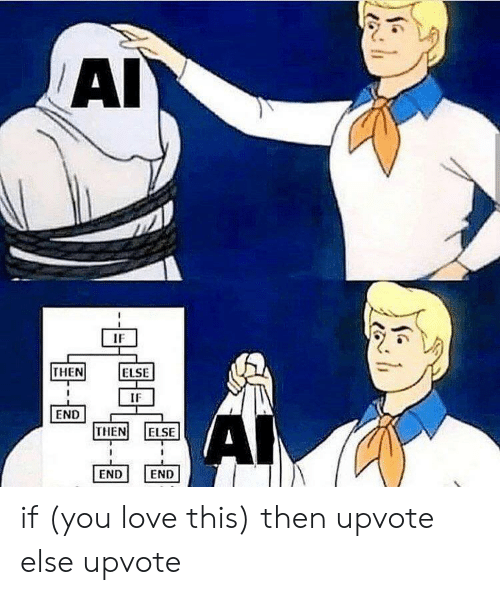 Love, You, and This: AIY  IF  THEN  ELSE  IF  END  THEN  AI  ELSE  END  END if (you love this) then upvote else upvote