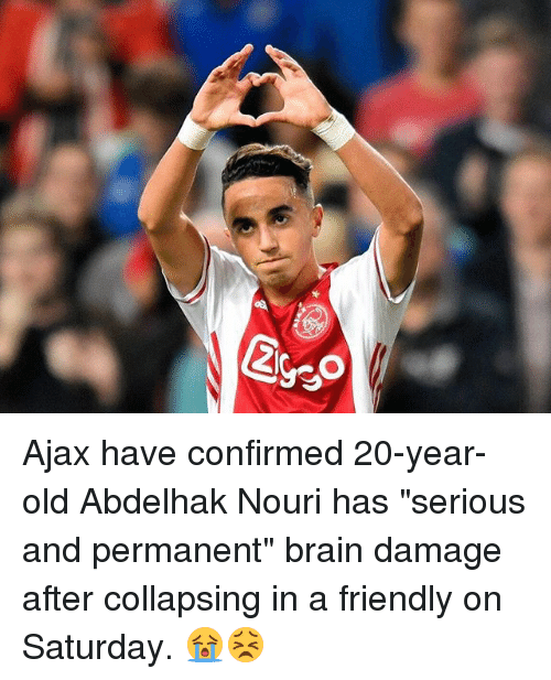 """Memes, Brain, and Old: Ajax have confirmed 20-year-old Abdelhak Nouri has """"serious and permanent"""" brain damage after collapsing in a friendly on Saturday. 😭😣"""