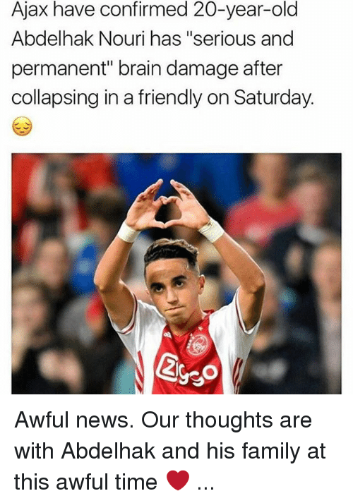 """Family, Memes, and News: Ajax have confirmed 20-year-old  Abdelhak Nouri has """"serious and  permanent"""" brain damage after  collapsing in a friendly on Saturday.  Ego Awful news. Our thoughts are with Abdelhak and his family at this awful time ❤️ ..."""