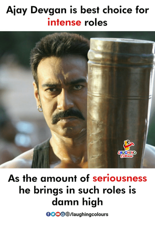 Gooo, Best, and Indianpeoplefacebook: Ajay Devgan is best choice for  intense roles  As the amount of seriousness  he brings in such roles is  damn high  GOOO/laughingcolours