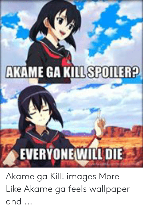 Akame Ga Kill Spoiler Everyonewill Die Akame Ga Kill