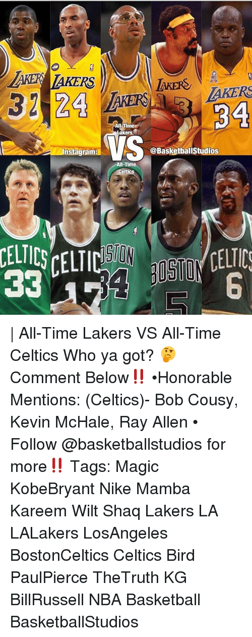 Basketball, Celtic, and Instagram: AKER  AKERS  All-Timer  ers  VS  Instagram:@BasketballStudios  All-Time  CELTIC | All-Time Lakers VS All-Time Celtics Who ya got? 🤔 Comment Below‼️ •Honorable Mentions: (Celtics)- Bob Cousy, Kevin McHale, Ray Allen • Follow @basketballstudios for more‼️ Tags: Magic KobeBryant Nike Mamba Kareem Wilt Shaq Lakers LA LALakers LosAngeles BostonCeltics Celtics Bird PaulPierce TheTruth KG BillRussell NBA Basketball BasketballStudios