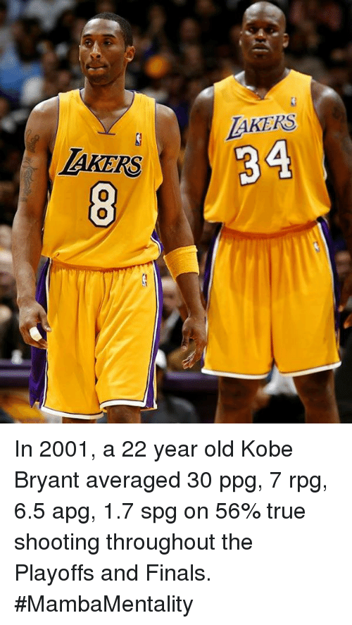Finals, Kobe Bryant, and Memes: AKERS  AKERS In 2001, a 22 year old Kobe Bryant averaged 30 ppg, 7 rpg, 6.5 apg, 1.7 spg on 56% true shooting throughout the Playoffs and Finals. #MambaMentality
