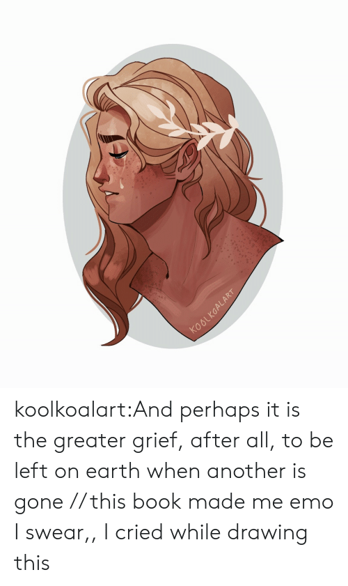 Emo, Target, and Tumblr: AL  6  KooL koolkoalart:And perhaps it is the greater grief, after all, to be left on earth when another is gone // this book made me emo I swear,, I cried while drawing this