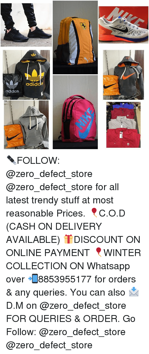 Adidas, Whatsapp, and Winter: AL adidas  adidas, ✒FOLLOW: @zero_defect_store @zero_defect_store for all latest trendy stuff at most reasonable Prices. 🎈C.O.D (CASH ON DELIVERY AVAILABLE) 🎁DISCOUNT ON ONLINE PAYMENT 🎈WINTER COLLECTION ON Whatsapp over 📲8853955177 for orders & any queries. You can also 📩D.M on @zero_defect_store FOR QUERIES & ORDER. Go Follow: @zero_defect_store @zero_defect_store