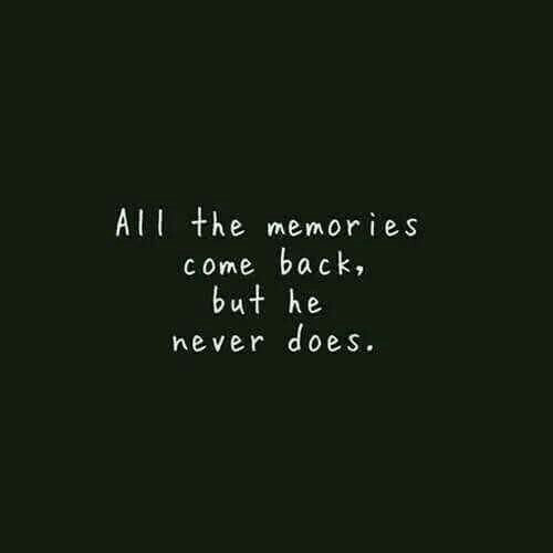 Never, Back, and Come Back: Al the memori es  come back,  but he  never does