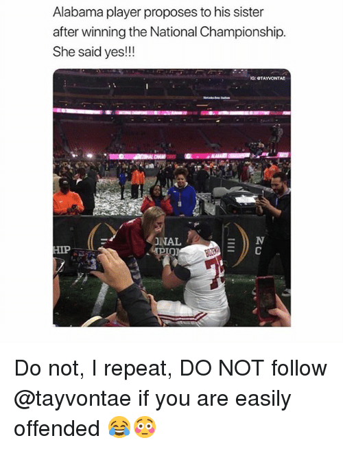 Funny, Alabama, and Yes: Alabama player proposes to his sister  after winning the National Championship.  She said yes!!!  IG: CTAYVONTAE  NAL  亚 Do not, I repeat, DO NOT follow @tayvontae if you are easily offended 😂😳
