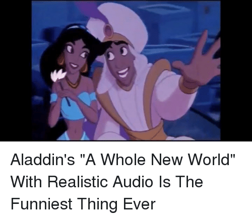 aladdins a whole new world with realistic audio is the 16590798 aladdin's a whole new world with realistic audio is the funniest