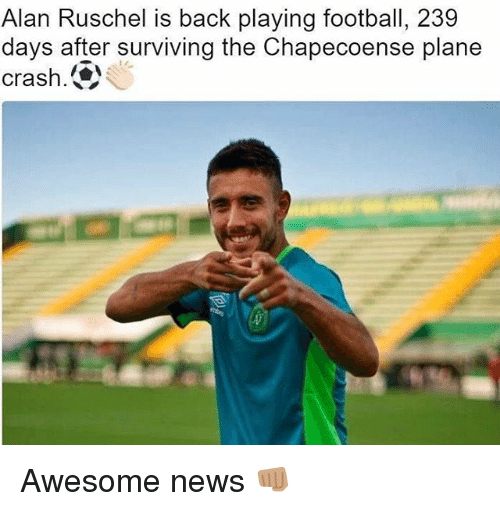 Football, Memes, and News: Alan Ruschel is back playing football, 239  days after surviving the Chapecoense plane  crash. Awesome news 👊🏽
