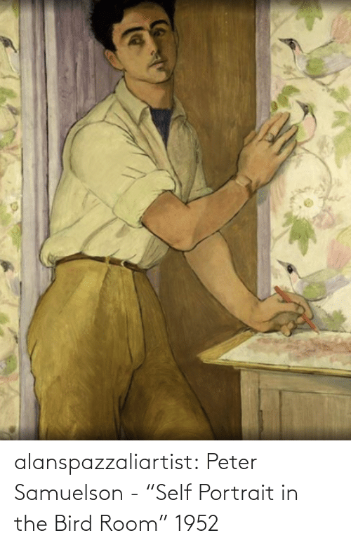 """Tumblr, Blog, and Com: alanspazzaliartist:  Peter Samuelson - """"Self Portrait in the Bird Room"""" 1952"""