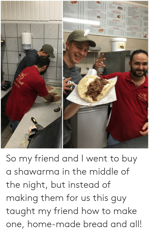 Pizza, Home, and How To: ALAT PIZZA  PIZZA SANDWICH So my friend and I went to buy a shawarma in the middle of the night, but instead of making them for us this guy taught my friend how to make one, home-made bread and all!