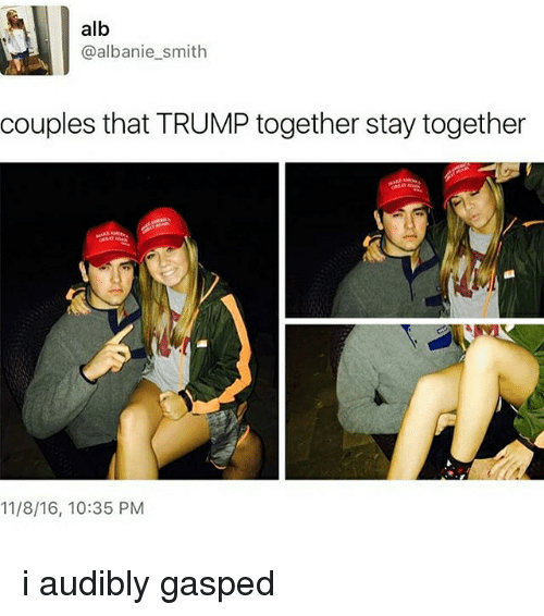 Memes, Trump, and 🤖: alb  (a albanie smith  couples that TRUMP together stay together  11/8/16, 10:35 PM i audibly gasped
