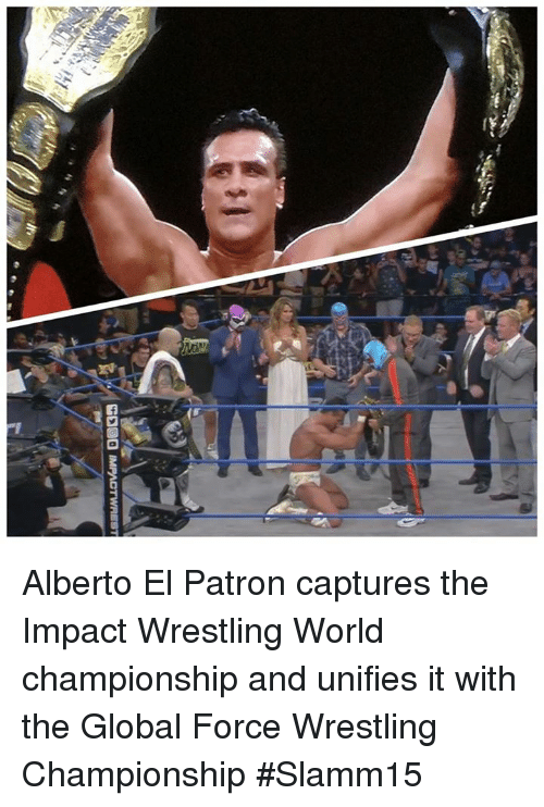 alberto el patron captures the impact wrestling world championship and 24572323 ✅ 25 best memes about impact wrestling impact wrestling memes,Alberto Memes