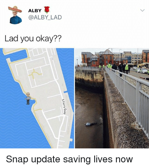 Memes, Okay, and 🤖: ALBY  @ALBY LAD  Lad you okay?? Snap update saving lives now