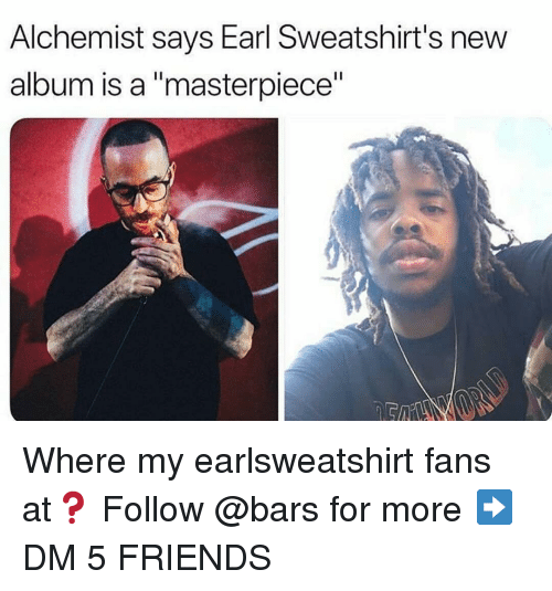 "Friends, Memes, and New Album: Alchemist says Earl Sweatshirt's new  album is a ""masterpiece"" Where my earlsweatshirt fans at❓ Follow @bars for more ➡️ DM 5 FRIENDS"