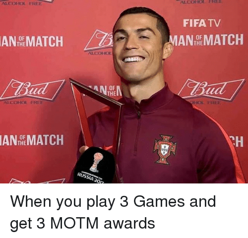 Fifa, Memes, and Alcohol: ALCOHOL FREE  ALCOHOL  FREE  FIFA TV  ANTEMATCH  MANMTCH  OF  THE  OF  ALCOHO  OF  THE  LCOHOL FREE  IOL FREE  AN HE MATCH  OF  CH  RUSSIA 2017 When you play 3 Games and get 3 MOTM awards