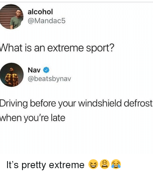 Driving, Funny, and Alcohol: alcohol  @Mandac5  What is an extreme sport?  Nav  @beatsbynav  Driving  before your windshield defrost  you're late  when It's pretty extreme 😆😩😂
