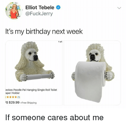 Birthday, Funny, and Free: Alda', ' Elliot Tebele  @FuckJerry  It's my birthday next week  1 of  eckos Poodle Pal Hanging Single Roll Toilet  aper Holder  IS $29.99 +Free Shipping If someone cares about me