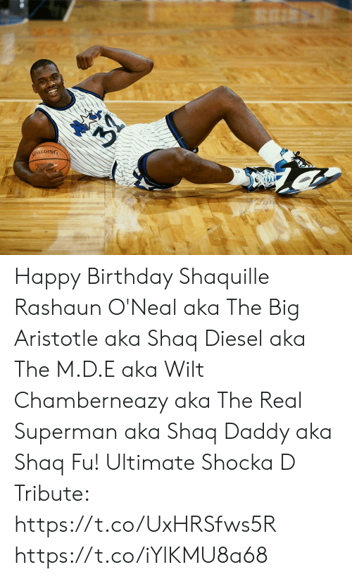 Birthday, Memes, and Shaq: ALDING Happy Birthday Shaquille Rashaun O'Neal aka The Big Aristotle aka Shaq Diesel aka The M.D.E aka Wilt Chamberneazy aka The Real Superman aka Shaq Daddy aka Shaq Fu!   Ultimate Shocka D Tribute: https://t.co/UxHRSfws5R https://t.co/iYlKMU8a68