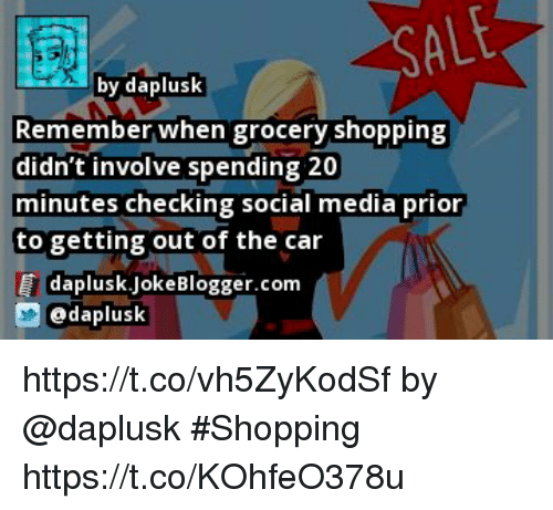 Memes, Shopping, and Social Media: ALE  by daplusk  Remember when grocery shopping  didn't involve spending 20  minutes checking social media prior  to getting out of the car  daplusk.jokeBlogger.com  daplusk https://t.co/vh5ZyKodSf by @daplusk #Shopping https://t.co/KOhfeO378u