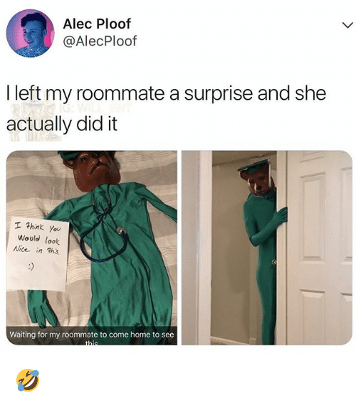 Memes, Roommate, and Home: Alec Ploof  @AlecPloof  I left my roommate a surprise and she  actually did it  hink you  Would look  Nice in h  Waiting for my roommate to come home to see 🤣