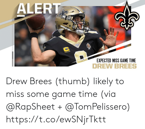 Memes, Drew Brees, and Game: ALERT  EXPECTED MISS GAME TIME Drew Brees (thumb) likely to miss some game time (via @RapSheet + @TomPelissero) https://t.co/ewSNjrTktt
