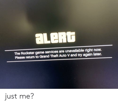 aLeRt the Rockstar Game Services Are Unavailable Right Now Please