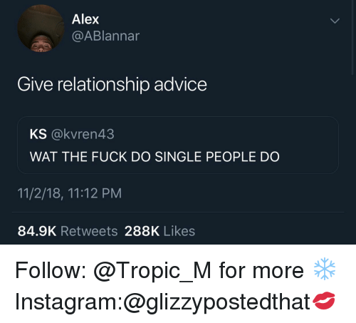 Alex Give Relationship Advice KS WAT THE FUCK DO SINGLE