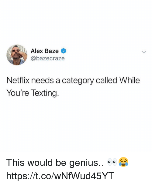 Netflix, Texting, and Genius: Alex Baze  @bazecraze  Netflix needs a category called While  You're Texting. This would be genius.. 👀😂 https://t.co/wNfWud45YT