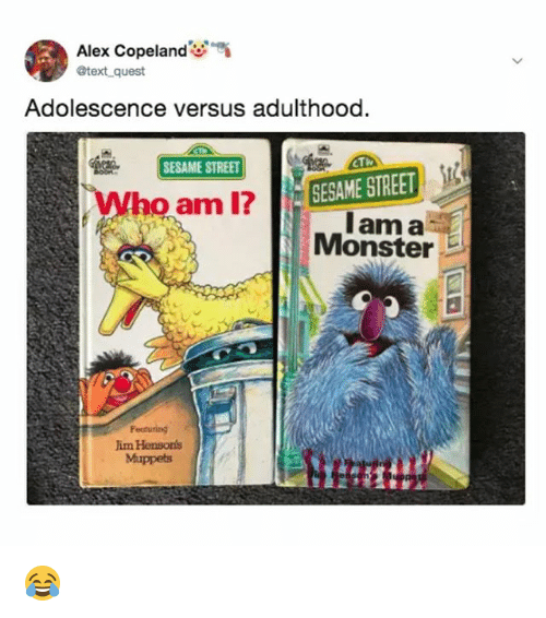 Monster, The Muppets, and Sesame Street: Alex Copeland  @text quest  Adolescence versus adulthood.  SESAME STREET  SESAME STREET  lam a  Monster  Who aml?  Featuring  im Hensons  Muppets 😂
