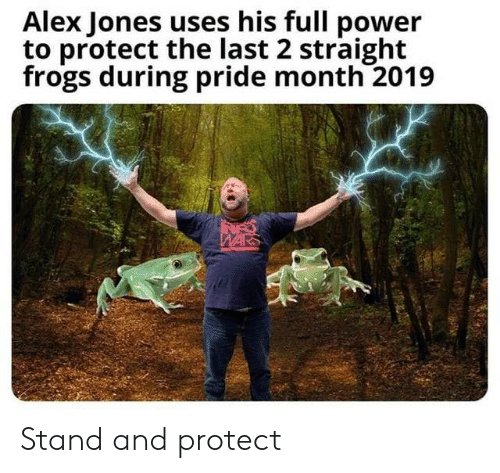 Alex Jones, Power, and Wars: Alex Jones uses his full power  to protect the last 2 straight  frogs during pride month 2019  WARS Stand and protect