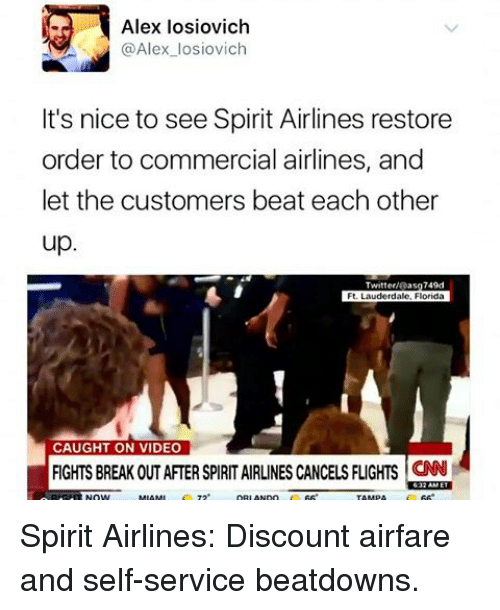 Memes, Twitter, and Florida: Alex losiovich  @Alex losiovich  It's nice to see Spirit Airlines restore  order to commercial airlines, and  let the customers beat each other  up  Twitter V6Rasg749d  Ft. Lauderdale, Florida  CAUGHT ON VIDEO  CE Spirit Airlines: Discount airfare and self-service beatdowns.