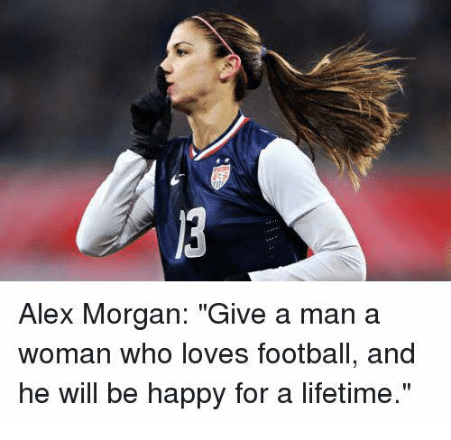 25 best memes about alex morgan alex morgan memes memes alex morgan and lifetime alex morgan give a man a woman who loves football and he will be happy for a lifetime voltagebd Image collections