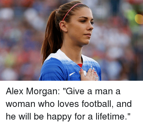 Alex morgan give a man a woman who loves football and he will be memes alex morgan and lifetime alex morgan give a man a voltagebd Image collections