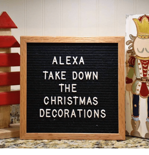 ALEXA TAKE DOWN THE CHRISTMAS DECORATIONS