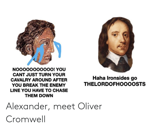 History, Oliver Cromwell, and Alexander: Alexander, meet Oliver Cromwell