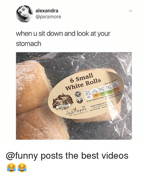 Funny, Memes, and Videos: alexandra  @pxramore  when u sit down and look at your  stomach  6 Small  White Rolls  Each rol com  EnergytSugs  132k 2.1g 0.9g 1.2g g  47kcal  of your wference inla  E y 1047  Craft Boked  lytEnPark. @funny posts the best videos 😂😂