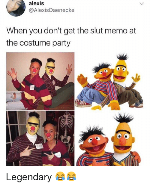 Memes, Party, and 🤖: alexis  @AlexisDaenecke  When you don't get the slut memo at  the costume party Legendary 😂😂