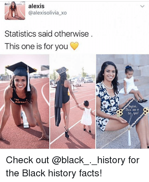 Facts, Memes, and Black: alexis  @alexisolivia_xo  Statistics said otherwise  This one is for you  Pryton,  This ore is  for Check out @black_._history for the Black history facts!