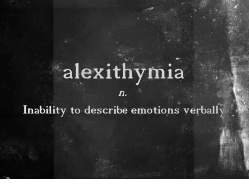 Alexithymia, Inability, and Emotions: alexithymia  Inability to describe emotions verball