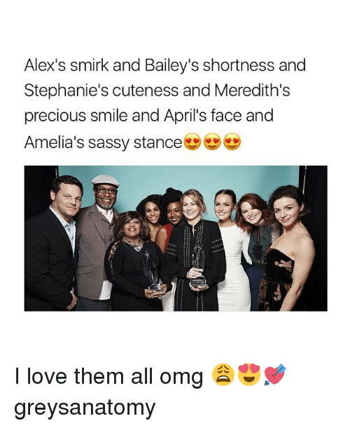 Love, Memes, and Omg: Alex's smirk and Bailey's shortness and  Stephanie's cuteness and Meredith's  precious smile and April's face and  Amelia's sassy stance I love them all omg 😩😍💘 greysanatomy