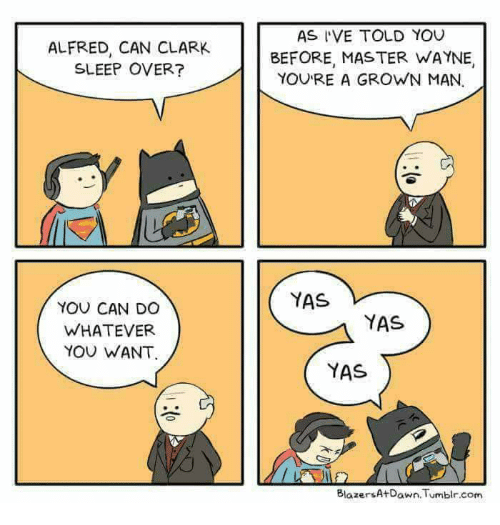 Tumblr, Sleep, and Com: ALFRED, CAN CLARK  SLEEP OVER?  AS IVE TOLD YOU  BEFORE, MAS TER WAYNE,  YOU'RE A GROWN MAN,  YAS  YOU CAN DO  WHATEVER  YOU WANT  YAS  YAS  BlazersAtD  awn. Tumblr.com